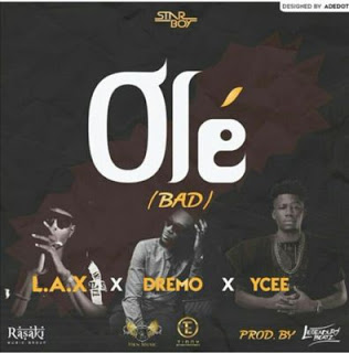 "L.A.X – ""Ole"" ft. Ycee & Dremo (Prod by Legendury Beatz)"