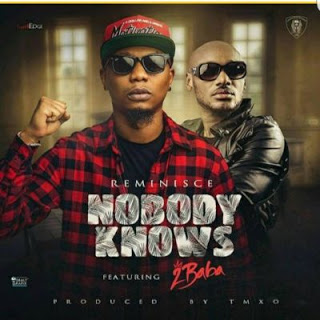 """[MUSIC] Reminisce - """"Nobody Knows"""" Ft. 2baba (Prod By TMXO)"""