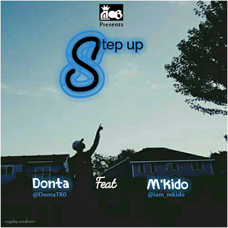 """Music] Donta - """"Step Up"""" Ft. M'Kido"""