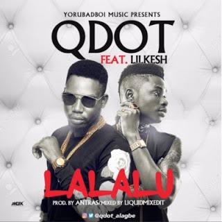 [Music] Qdot - Lalalu featuring Lil Kesh
