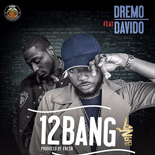 "[Music] Dremo - ""12Bang"" Ft. Davido"