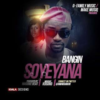 """[Music] Bangin Oluwafocus - """"Soyeyana"""""""