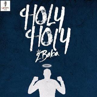 Music: 2baba - holy holy
