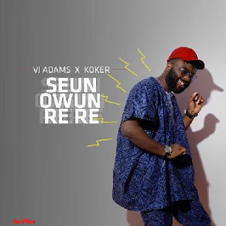 Music: VJ Adams - seun rere featuring Koker