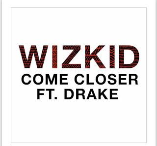 Music: Wizkid - come closer featuring Drake