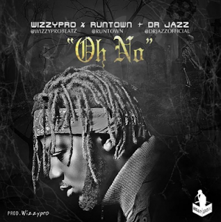 music: Wizzypro - Oh no Ft. Runtown and Dr Jazz