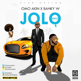 "music: Omo Akin - ""Jolo"" Ft. Banky w"