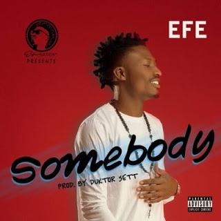 """music: Efe - """"Somebody"""" (Prod. Ducktor Sett)"""