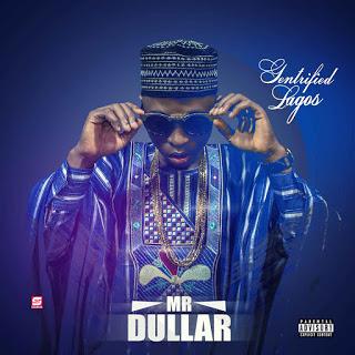 """music: Mr Dullar - """"Gentrified Lagos"""""""