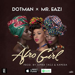"""music: Dotman - """"Afro Girl"""" Ft. Mr Eazi"""
