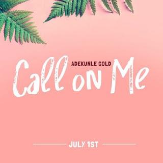 """music: Adekunle Gold - """"Call On Me"""""""