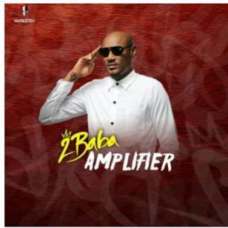 "[Music] 2baba - ""Amplifier"""