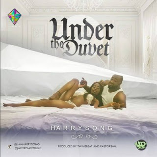 [Music] Harrysong - Under The Duvet