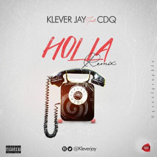 [Music] Klever Jay - Holla Remix Ft. CDQ