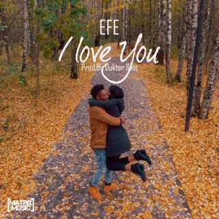 "[Music + Video] Efe - ""I Love You"""