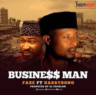 Faze - Business Man Ft. Harrysong