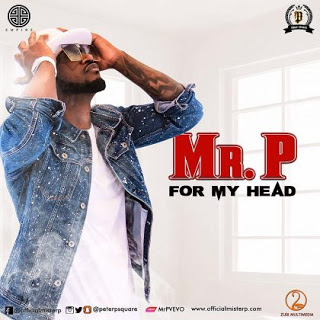 AUDIO & VIDEO: Mr P (Peter P-Square) - For My Head