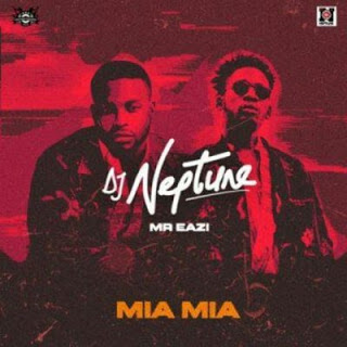 DJ Neptune - Mia Mia Ft. Mr Eazi & C4 Pedro