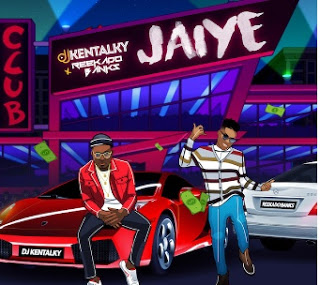 DJ Kentalky - Jaiye Ft. Reekado Banks
