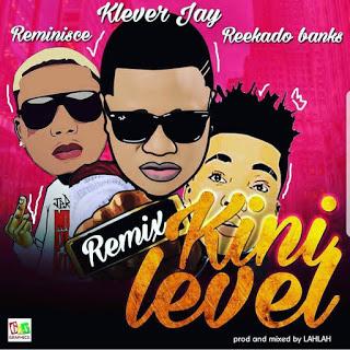 "Download Klever Jay - ""Kini Level"" Remix Ft. Reminsce & Reekado Banks mp3"