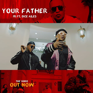 DOWNLOAD VIDEO: M. I Abaga - Your Father Ft. Dice Ailes mp4