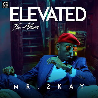 "Mr 2kay Unveils Album Art & Tracklist For New Album ""ELEVATED"""
