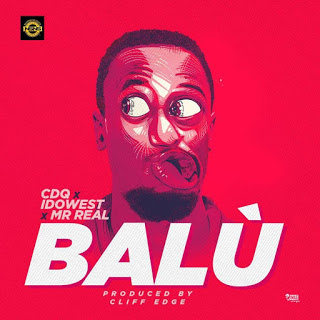 [Music] CDQ - Balu Ft. Idowest & Mr Real mp3 download