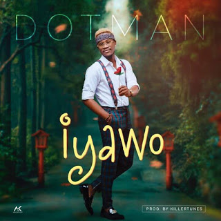 Dotman - Iyawo mp3 download
