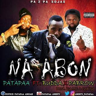 Patapaa Ft. Budda X Pabrow - Na Abon mp3 download