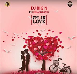 [Music] DJ Big N ft. Reekado Banks - I'm In Love mp3 download