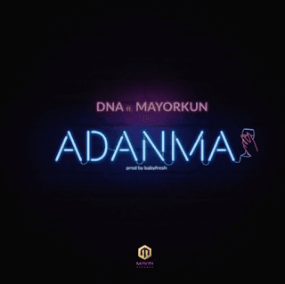 [Music] DNA - Adanma Ft. Mayorkun mp3 download