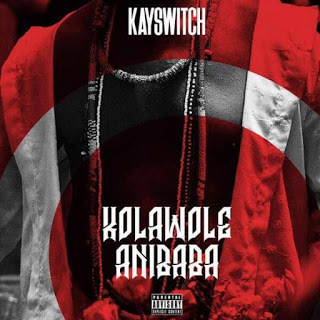 [Music] Kayswitch - Kolawole Anibaba mp3 download