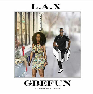 [Music] L.A.X - Gbefun (Prod. Minz) mp3 produced