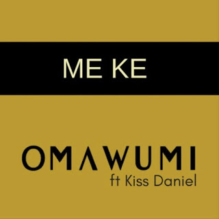 [Music] Omawumi - Me Ke ft. Kiss Daniel mp3 download