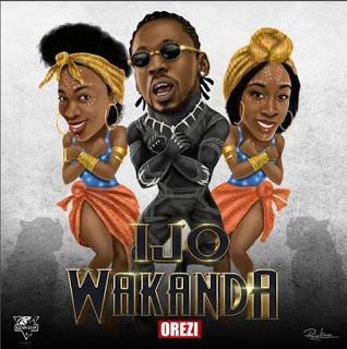 [Music] Orezi - Ijo Wakanda