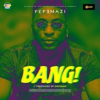 [Music] Pepenazi - Bang