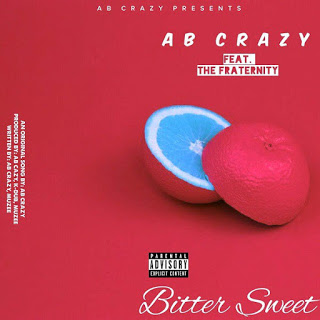 [Music] AB Crazy - Bitter Sweet Ft. The Fraternity mp3 download