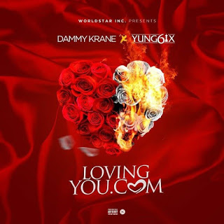 [Music] Dammy Krane - Loving You.com Ft. Yung6ix