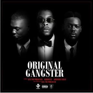 [Music] Sess - Original Gangster Ft. Adekunle Gold & Reminisce