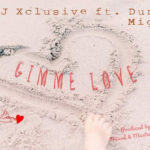 Music: DJ Xclusive - Gimme Love Ft. Duncan Mighty
