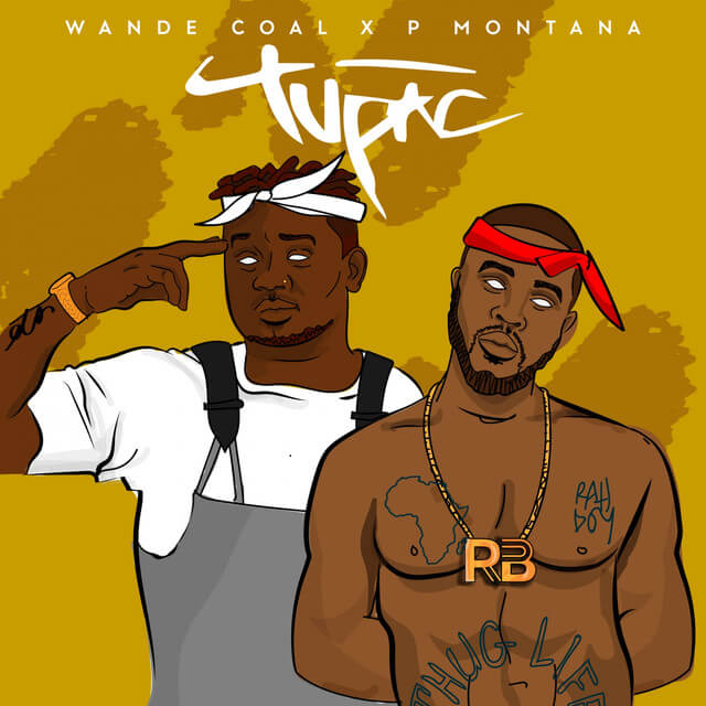 Music: Wande Coal - Tupac Ft P. Montana