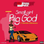 Dj Jimmy Jatt - Small girl big God Ft Olamide & Reminisce