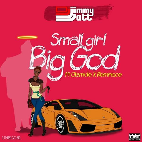 Dj Jimmy Jatt - Small girl big God Ft Olamide & Reminisce
