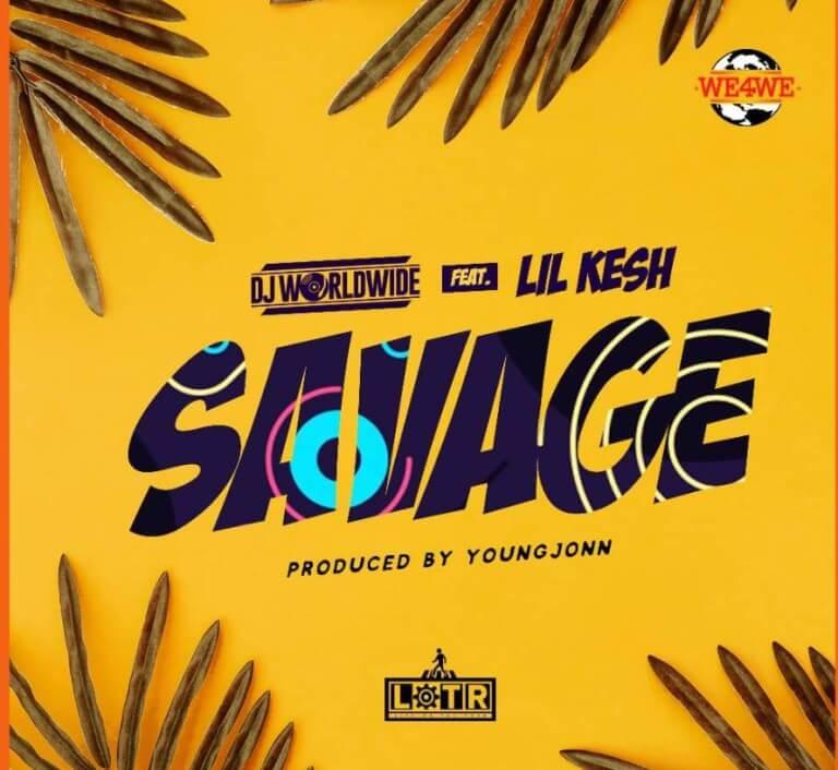 DJ Worldwide Ft Lil Kesh - Savage