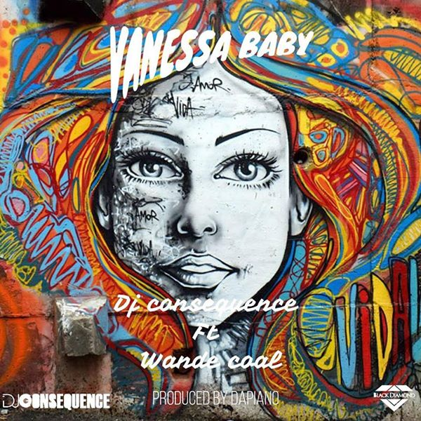 DJ Consequence - Vanessa Baby Ft Wande Coal