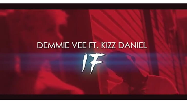Demmie Vee Ft. Kizz Daniel - IF