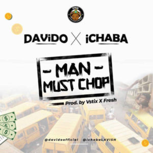 Ichaba x Davido - Man Must Chop