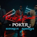 video: Krizbeatz - Poker ft Mayorkun & Reminisce