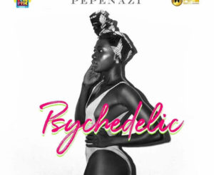 [Music] Pepenazi - Psychedelic Download mp3