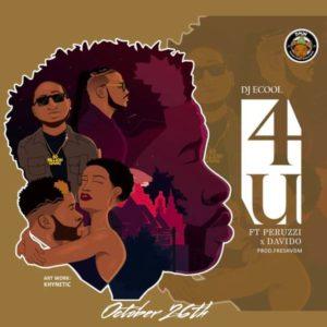 [Music] DJ Ecool - 4U Ft. Peruzzi & Davido mp3 download